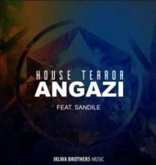 House Terror - Angazi ft. Sandile
